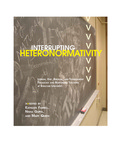 Interrupting Heteronormativity: Lesbian, Gay, Bisexual, and Transgender Pedagogy and Responsible Teaching at Syracuse University by Kathleen Farrell, Nisha Gupta, and Mary Queen