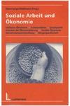 Soziale Arbeit und Ökonomie : Politische Ökonomie - Arbeitsmärkte - Sozialpolitik Grenzen der Ökonomisierung - Soziale Ökonomie Gemeinwesenentwicklung - Bürgergesellschaft